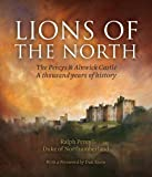 Lions of the North: The Percys & Alnwick Castle. A Thousand Years of History
