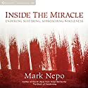 Inside the Miracle: Enduring Suffering, Approaching Wholeness Speech by Mark Nepo Narrated by Mark Nepo