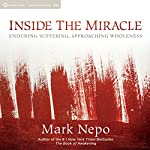 Inside the Miracle: Enduring Suffering, Approaching Wholeness | Mark Nepo
