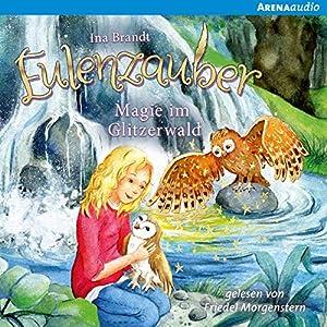 Magie im Glitzerwald (Eulenzauber 4) Hörbuch