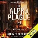 The Alpha Plague, Books 1-3 Hörbuch von Michael Robertson Gesprochen von: Aaron Abano