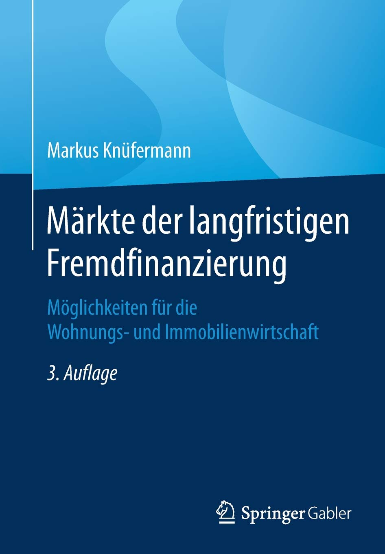 Märkte der langfristigen Fremdfinanzierung: Möglichkeiten für die Wohnungs- und Immobilienwirtschaft Taschenbuch – 27. Juli 2018 Markus Knüfermann Springer Gabler 3658225785 Business / Management