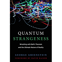 Quantum Strangeness: Wrestling with Bell's Theorem and the Ultimate Nature of Reality (The MIT Press) (English Edition)