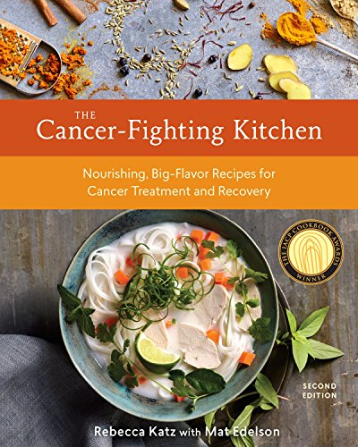 The Cancer-Fighting Kitchen, Second Edition: Nourishing, Big-Flavor Recipes for Cancer Treatment and Recovery: A Cookbook (Best Food For Breast Cancer)