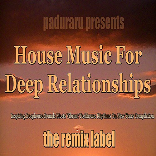 Housemusic for Deep Relationships (Inspiring Deephouse Sounds Meets Vibrant Techhouse Rhythms on New Years Compilation)