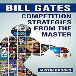 Bill Gates: Competition Strategies from the Master