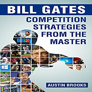 Bill Gates: Competition Strategies from the Master Audiobook