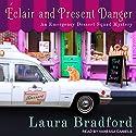 Éclair and Present Danger: Emergency Dessert Squad Mystery Series, Book 1 Hörbuch von Laura Bradford Gesprochen von: Vanessa Daniels