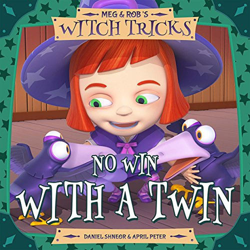 Meg & Rob's Witch Tricks: Book 2 - No Win With A Twin -