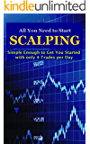 All You Need to Start Scalping: Simple Enough to Get You Started with Only 4 Trades per Day (English Edition)