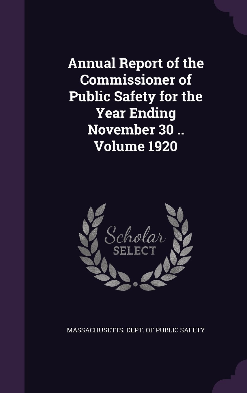 Download Annual Report of the Commissioner of Public Safety for the Year Ending November 30 .. Volume 1920 PDF