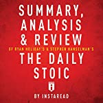 Summary, Analysis & Review of Ryan Holiday's and Stephen Hanselman's the Daily Stoic by Instaread   Instaread