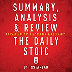 Summary, Analysis & Review of Ryan Holiday's and Stephen Hanselman's the Daily Stoic by Instaread