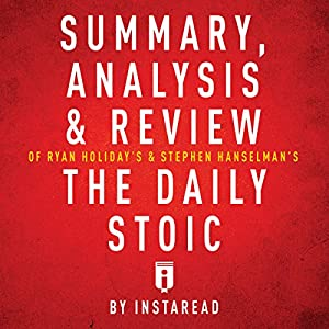 Summary, Analysis & Review of Ryan Holiday's and Stephen Hanselman's the Daily Stoic by Instaread Audiobook