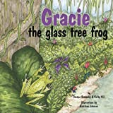 Gracie, the Glass Tree Frog, Thomas Sandusky and Kathy Hill, 0982047924