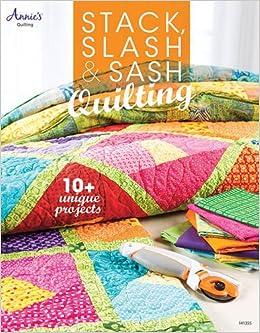 Stack, Slash & Sash: Quilting (Annie's Quilting): Annie's ... : annies quilting - Adamdwight.com