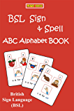 BSL SIGN & SPELL ABC Alphabet Book: British Sign Language & FINGERSPELLING (LET'S SIGN BSL)