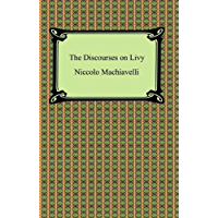 The Discourses on Livy (English Edition)