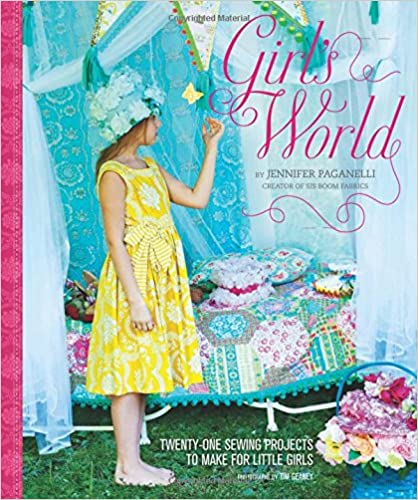 girl s world twenty one sewing projects to make for little girls jennifer paganelli