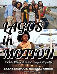 LAGOS in MOTION: A Photo Album of Africa's Largest Megacity (LAGOS: Africa's Largest Megacity) (Volume 1)