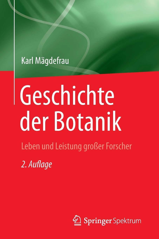 Geschichte der Botanik: Leben und Leistung grosser Forscher