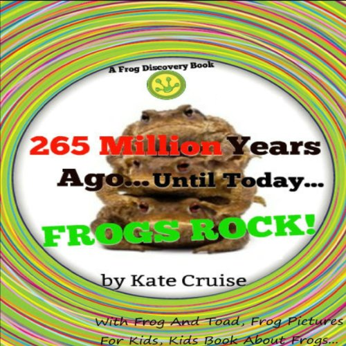 265 Million Years Ago...Until Today...Frogs Rock!: Discovery Book Series - Frogs, Volume ()