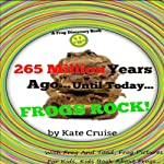 265 Million Years Ago...Until Today...Frogs Rock!: Discovery Book Series - Frogs, Volume 4 | Kate Cruise