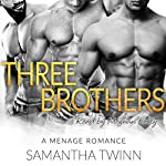 Three Brothers: A MFMM Menage Romance | Samantha Twinn