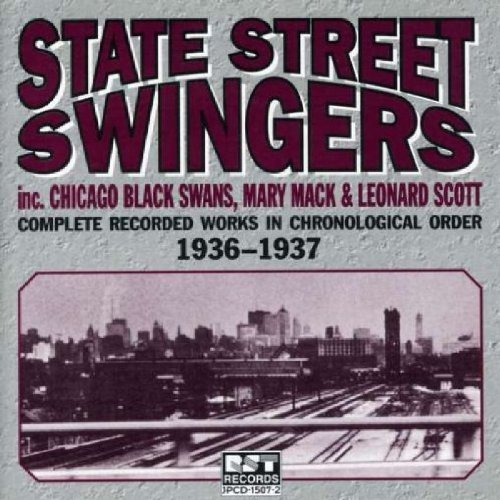 (State Street Swingers: Complete Recorded Works in Chronological Order 1936-1937 by State Street Singers, Chicago Black Swans, Mary Mack, Leonard Scott (2001-10-30) )