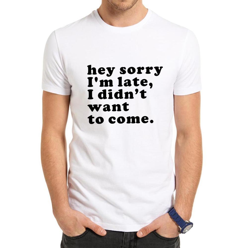 Loo Show Hey Sorry Im Late I Didnt Want To Come T Shirt Tee Funny Casual Tee