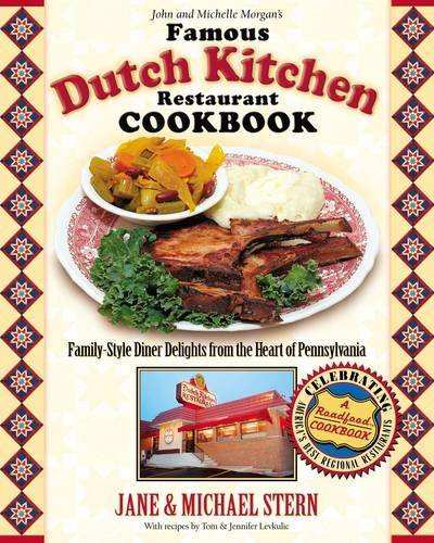 John and Michelle Morgan's Famous Dutch Kitchen Restaurant Cookbook: Family-Style Diner Delights from the Heart of Pennsylvania (Roadfood Cookbook) (Jordan Michael Restaurant)