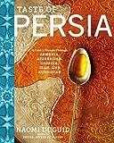 Taste of Persia: A Cooks Travels Through Armenia, Azerbaijan, Georgia, Iran, and Kurdistan