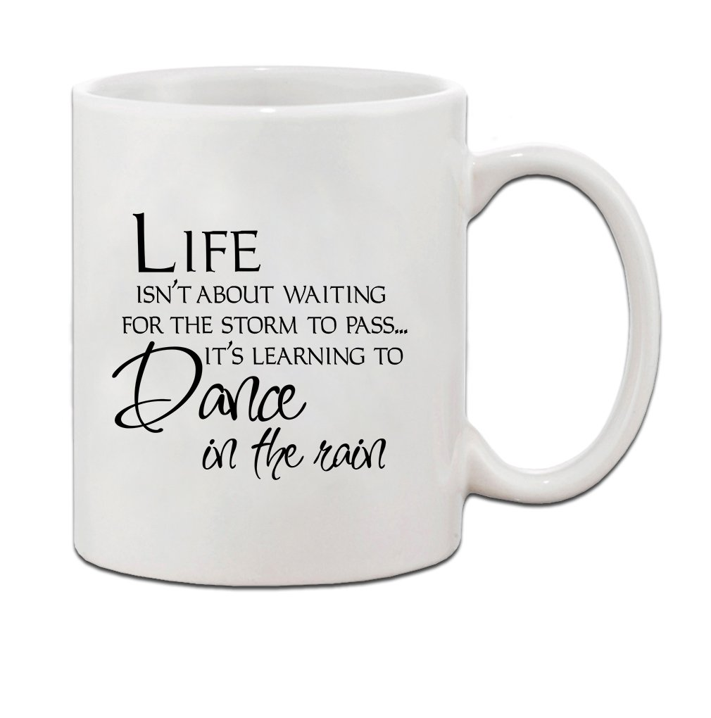 LIFE IS ABOUT LEARNING TO DANCE IN THE RAIN Ceramic Coffee Tea Mug Cup 11 Oz - Holiday Christmas Hanukkah Gift for Men & Women