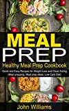 MEAL PREP: Healthy Meal Prep Cookbook – Quick and Easy Recipes for Weight Loss and Clean Eating (Meal Prepping, Meal prep ideas, Low Carb Diet)