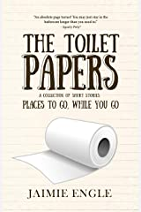 The Toilet Papers: a collection of humor, horror & historical shorts (Places to Go, While you Go) (Volume 1) Paperback