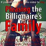 Pleasing the Billionaire's Family: The Complete, Scandalous Erotic Novella Box Set Bundle | Janessa Davenport