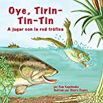 Oye, Tirin-Tin-Tin: A Jugar con la Red Trófica [Hey, Tirin-Tin-Tin : A Play with the Food Web] | Pam Kapchinske