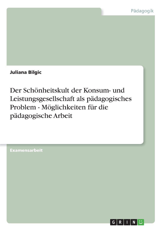 Download Der Schönheitskult der Konsum- und Leistungsgesellschaft als pädagogisches Problem - Möglichkeiten für die pädagogische Arbeit (German Edition) ebook