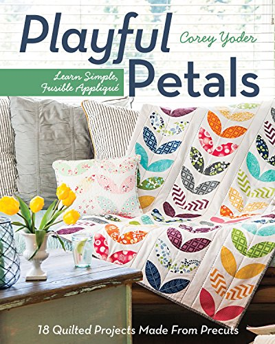 - C&T Publishing Playful Petals: Learn Simple, Fusible Appliqué 18 Quilted Projects Made From Precuts