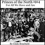 For All We Have and Are 1914 (Princes of the North) by Cindy Bouchard front cover