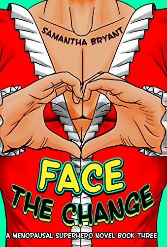Face the Change (Menopausal Superheroes Book 3) by [Bryant, Samantha]