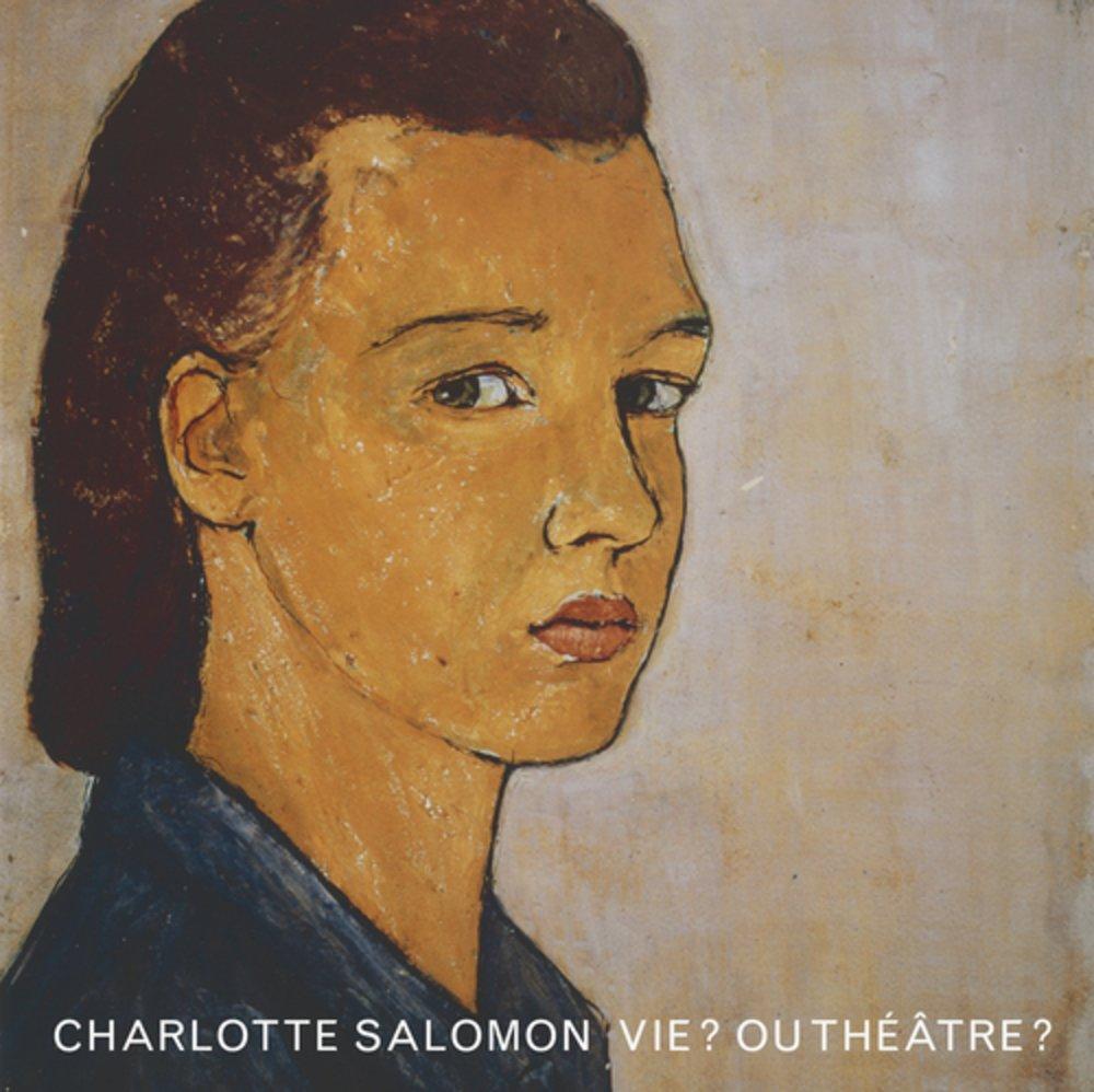 Vie ? Ou théâtre ?: : Salomon, Charlotte: Livres