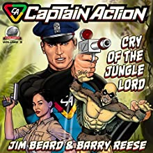 Captain Action: Cry of the Jungle Lord: Captain Action, Book 3 Audiobook by Barry Reese, Jim Beard Narrated by Roberto Scarlato