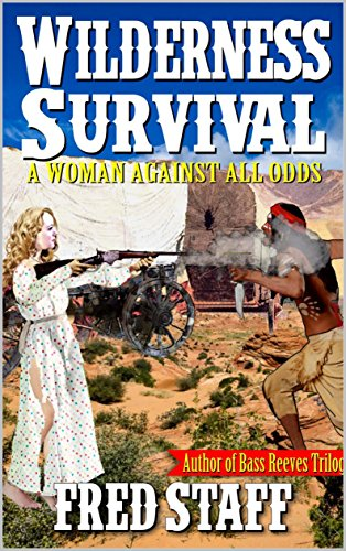 The Wilderness Survival: A Woman Against All Odds: A Western Adventure From The Author of