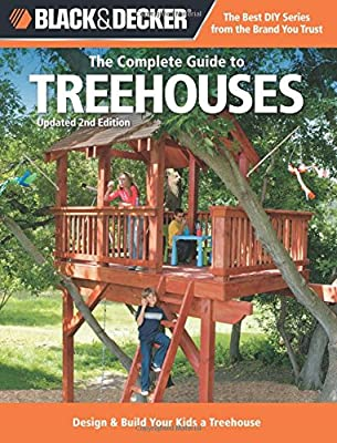 Black & Decker The Complete Guide to Treehouses, 2nd edition: Design & Build Your Kids a Treehouse (Black & Decker Complete Guide) from Cool Springs Press