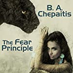 The Fear Principle | B. A. Chepaitis