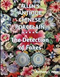 Allen's Antique Chinese Porcelain ***The Detection of Fakes***