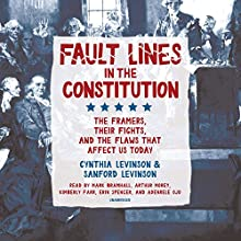 Fault Lines in the Constitution: The Framers, Their Fights, and the Flaws That Affect Us Today Audiobook by Cynthia Levinson, Sanford Levinson Narrated by Mark Bramhall, Arthur Morey, Kimberly Farr, Erin Spencer, Adenrele Ojo