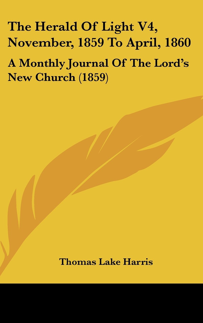 Download The Herald Of Light V4, November, 1859 To April, 1860: A Monthly Journal Of The Lord's New Church (1859) ebook