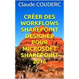 Créer des Workflows SharePoint Designer pour Microsoft SharePoint 2016 (French Edition)